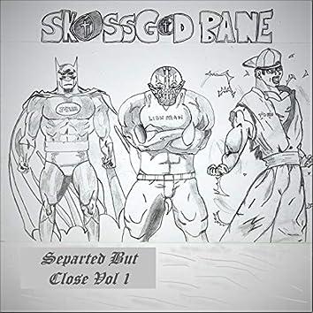 SkossGod Bane Separated But Close, Vol. 1