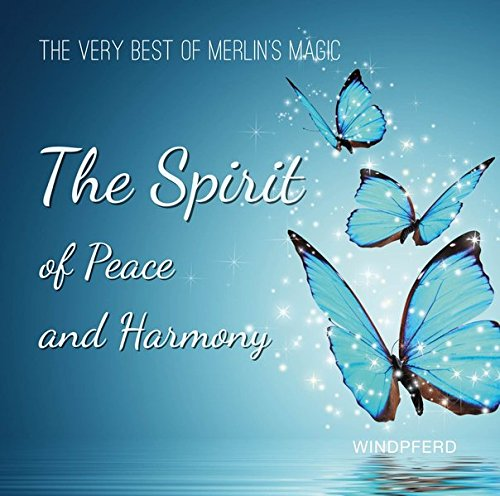 The Spirit of Peace and Harmony: The very Best of Merlin's Magic