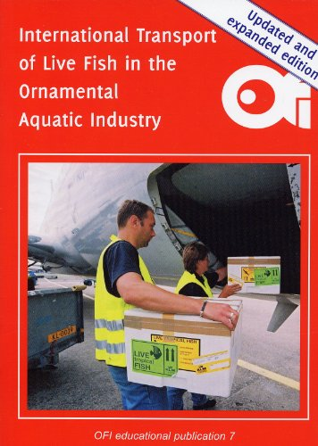 International Transport of Live Fish in the Ornamental Aquatic Industry (SECOND REVISED AND EXPANDED EDITION 2012)