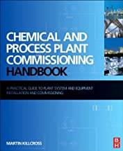 Chemical and Process Plant Commissioning Handbook: A Practical Guide to Plant System and Equipment Installation and Commissioning