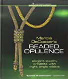 Marcia Decoster's Beaded Opulence: Elegant Jewelry Projects With Right Angle Weave (Beadweaving Master Class...