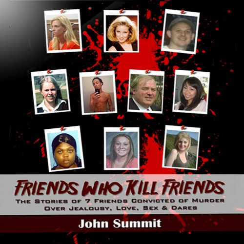 Friends Who Kill Friends     The Stories of 7 Friends Convicted of Murder Over Jealousy, Love, Sex & Dares              By:                                                                                                                                 John Summit                               Narrated by:                                                                                                                                 Ginger Cucolo                      Length: 1 hr and 50 mins     19 ratings     Overall 3.1