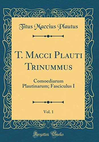 T. Macci Plauti Trinummus, Vol. 1: Comoediarum Plautinarum; Fasciculus I (Classic Reprint)