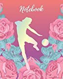 Notebook: Soccer Girl & Pink Rose - Lined Notebook, Diary, Track, Log & Journal - Cute Gift for Girls, Teens, Women, Soccer / Football Players & Coaches  (8' x10' 120 Pages)