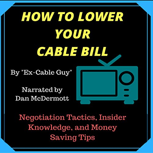 How to Lower Your Cable Bill: Negotiation Tactics, Insider Knowledge, and Money Saving Tips cover art