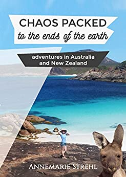 Chaos packed to the ends of the earth: Adventures in Australia and New Zealand by [Annemarie Strehl]
