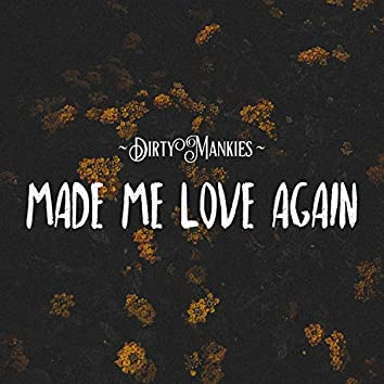 Made Me Love Again