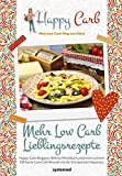 Happy Carb: Mehr Low-Carb-Lieblingsrezepte: Happy-Carb-Bloggerin Bettina Meiselbach präsentiert weitere 150 bunte Low-Carb-Rezepte mit der Extraportion Happiness