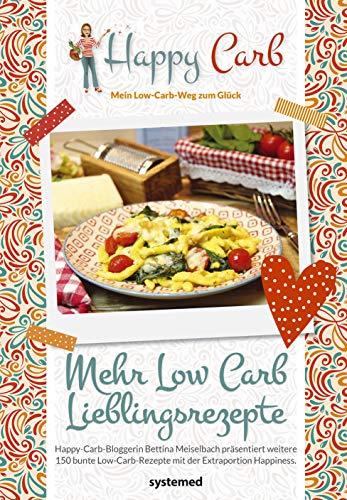 Happy Carb: Mehr Low-Carb-Lieblingsrezepte: Happy-Carb-Bloggerin Bettina Meiselbach präsentiert weitere 150 bunte Low-Carb-Rezepte mit der Extraportion Happiness