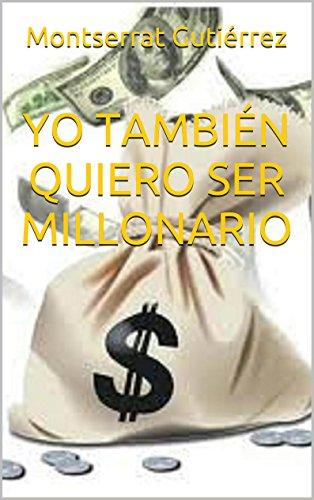 """YO TAMBIÉN QUIERO SER MILLONARIO: Los"""" paraísos fiscales"""" y quienes se ocultan detrás. (Spanish Edition)"""