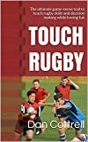 TOUCH RUGBY: The ultimate game-sense tool to teach rugby skills and decision making while having fun (English Edition)