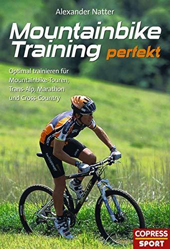 Mountainbike-Training perfekt: Optimal trainieren für Mountainbike-Touren, Trans-Alp, Marathon und Cross-Country