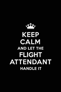 Keep Calm and Let the Flight Attendant Handle It: Blank Lined 6x9  Flight Attendant quote Journal/Notebooks as Gift for Bi...