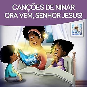 Ora Vem, Senhor Jesus (Canções de Ninar)