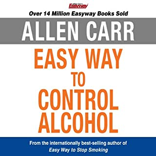 The Easy Way to Control Alcohol                   By:                                                                                                                                 Allen Carr                               Narrated by:                                                                                                                                 Richard Mitchley                      Length: 8 hrs and 6 mins     702 ratings     Overall 4.6