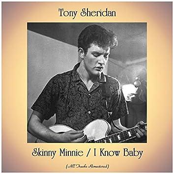 Skinny Minnie / I Know Baby (All Tracks Remastered)