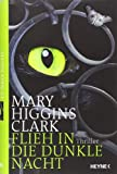 Mary Higgins Clark: Flieh in die dunkle Nacht
