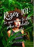 Rizos 101: Lo que nadie te dice sobre el cabello rizado.: Manual rizado completo. Transición capilar, tipos de cabello, maneras de peinarte y mucho más.
