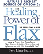 The Healing Power of Flax: Nature's Richest Source of Omega-3s, The Definitive Guide