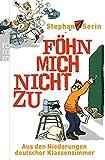 Stephan Serin: Föhn mich nicht zu. Aus den Niederungen deutscher Klassenzimmer