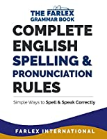 Complete English Spelling and Pronunciation Rules: Simple Ways to Spell and Speak Correctly (Farlex Grammar Book)