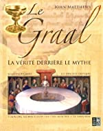 Le Graal - La vérité derrière le mythe de John Matthews