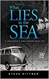 What Lies in the Sea ('What Lies' Adventure Mystery Book 3)
