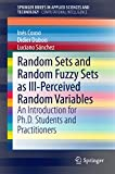 Random Sets and Random Fuzzy Sets as Ill-Perceived Random Variables: An Introduction for Ph.D. Students and Practitioners (SpringerBriefs in Applied Sciences and Technology) (English Edition)
