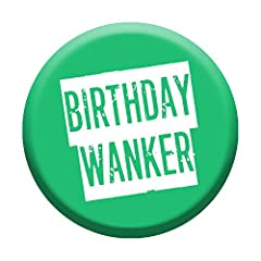 Funny Offensive Birthday Badge Professionally printed, colourful design High quality pin button birthday badge Designed and manufactured in the UK by Lima Lima Perfect accessory for your best mate or work colleague to wear on their birthday