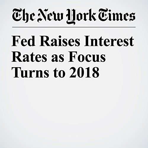 Fed Raises Interest Rates as Focus Turns to 2018 audiobook cover art