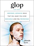 Glop: Nontoxic, Expensive Ideas That Will Make You Look Ridiculous and...