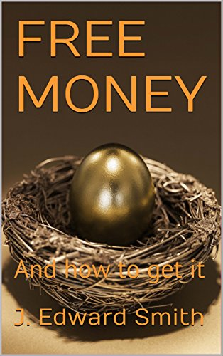 FREE MONEY: And how to get it (English Edition)