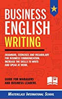 Business English Writing: Grammar, exercises and vocabulary for business communication. Increase the skills to write and speak at work. Guide for managers and business leaders.