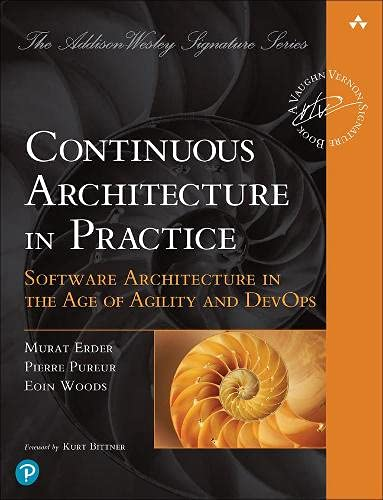 Continuous Architecture in Practice: Software Architecture in the Age of Agility and DevOps (Addison-Wesley Signature Series...
