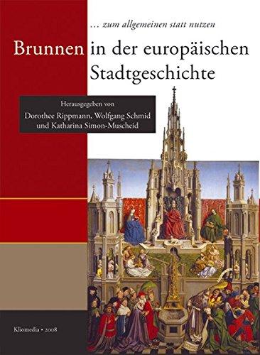 'zum allgemeinen stattnutzen'. Brunnen in der europäischen Stadtgeschichte: Referate der Tagung des Schweizerischen Arbeitskreises für Stadtgeschichte, Bern, 1. bis 2. April 2005