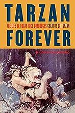Tarzan Forever: The Life of Edgar Rice Burroughs the Creator of Tarzan