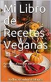 Mi Libro de Recetas Veganas: Aprende a cocinar sin productos de origen animal