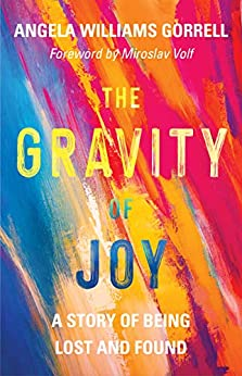 The Gravity of Joy: A Story of Being Lost and Found by [Angela Williams Gorrell, Miroslav Volf]