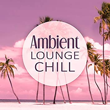 Ambient Lounge Chill - Chill Out Music, Deep Chill, Pure Relaxation, Spirituality