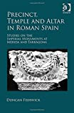 Precinct, Temple and Altar in Roman Spain: Studies on the Imperial Monuments at Mérida and Tarragona