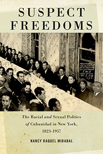 Image of Suspect Freedoms: The Racial and Sexual Politics of Cubanidad in New York, 1823-1957 (Culture, Labor, History, 3)