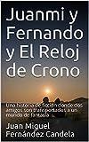 Juanmi y Fernando y El Reloj de Crono: Una historia de ficción donde dos amigos son transportados a un mundo de fantasía