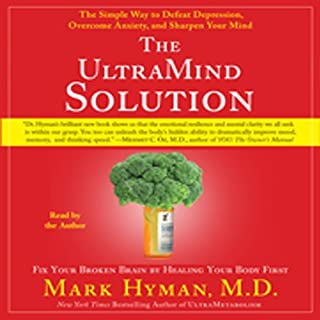 The UltraMind Solution     Fix Your Broken Brain by Healing Your Body First              By:                                                                                                                                 Mark Hyman M.D.                               Narrated by:                                                                                                                                 Mark Hyman M.D.                      Length: 6 hrs and 23 mins     44 ratings     Overall 4.4