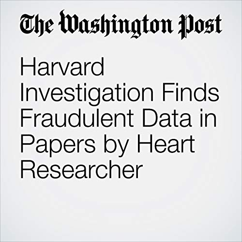 Harvard Investigation Finds Fraudulent Data in Papers by Heart Researcher copertina