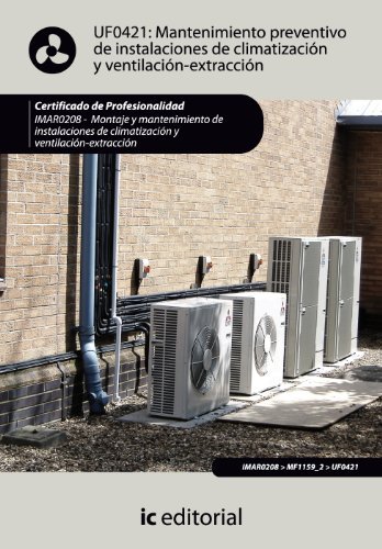 Mantenimiento preventivo de instalaciones de climatización y ventilación-extracción. IMAR0208 - Montaje y mantenimiento de instalaciones en climatización y ventilación-extracción