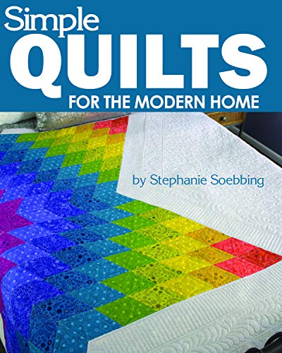 Simple Quilts for the Modern Home (Landauer) 12 Beginner-Friendly, Skill-Building, Step-by-Step Projects, from Lap to Full-Sized Quilts, with Bold Colors, High Contrast, and Utilizing Negative Space