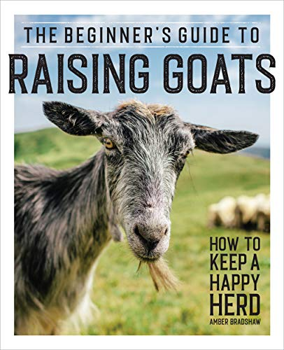 The Beginner's Guide to Raising Goats: How to Keep a Happy Herd by [Amber Bradshaw]