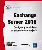 Exchange Server 2016. Configure y administre su entorno de mensajería