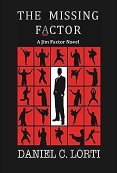 [Daniel C. Lorti]のThe Missing F_ctor: A Jim Factor Novel (Jim Factor Thriller Book 1) (English Edition)