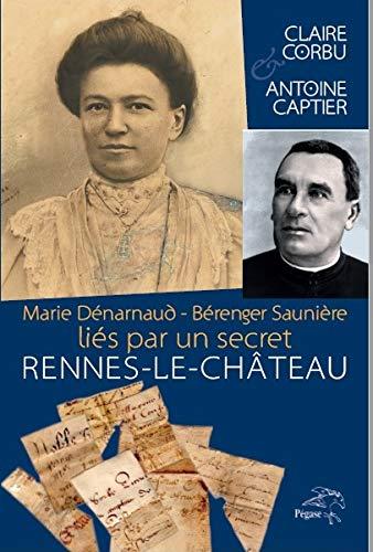 Marie Dénarnaud - Bérenger Saunière, liés par un secret. Rennes-le-Château.
